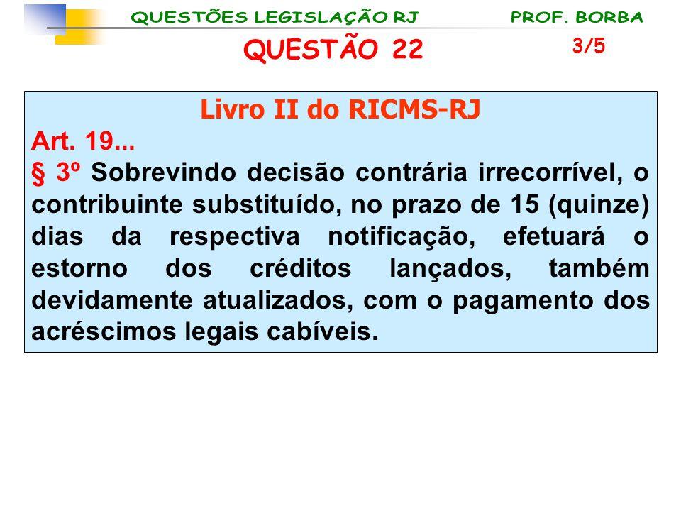 QUESTÃO 22 Livro II do RICMS-RJ Art. 19...