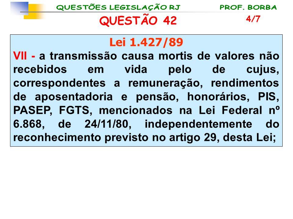 QUESTÃO 42 4/7. Lei 1.427/89.