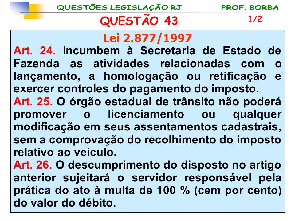 QUESTÃO 43 1/2. Lei 2.877/1997.