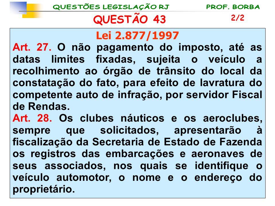 QUESTÃO 43 2/2. Lei 2.877/1997.