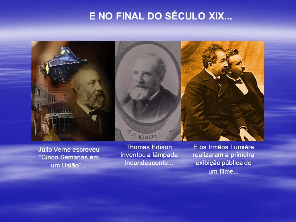 E NO FINAL DO SÉCULO XIX... Thomas Edison inventou a lâmpada incandescente...