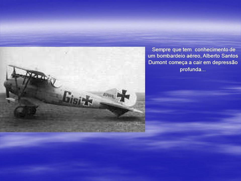 Sempre que tem conhecimento de um bombardeio aéreo, Alberto Santos Dumont começa a cair em depressão profunda...