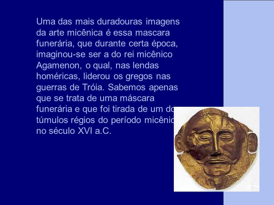 Uma das mais duradouras imagens da arte micênica é essa mascara funerária, que durante certa época, imaginou-se ser a do rei micênico Agamenon, o qual, nas lendas homéricas, liderou os gregos nas guerras de Tróia. Sabemos apenas que se trata de uma máscara funerária e que foi tirada de um dos túmulos régios do período micênico, no século XVI a.C.