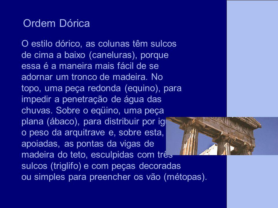 Ordem Dórica O estilo dórico, as colunas têm sulcos
