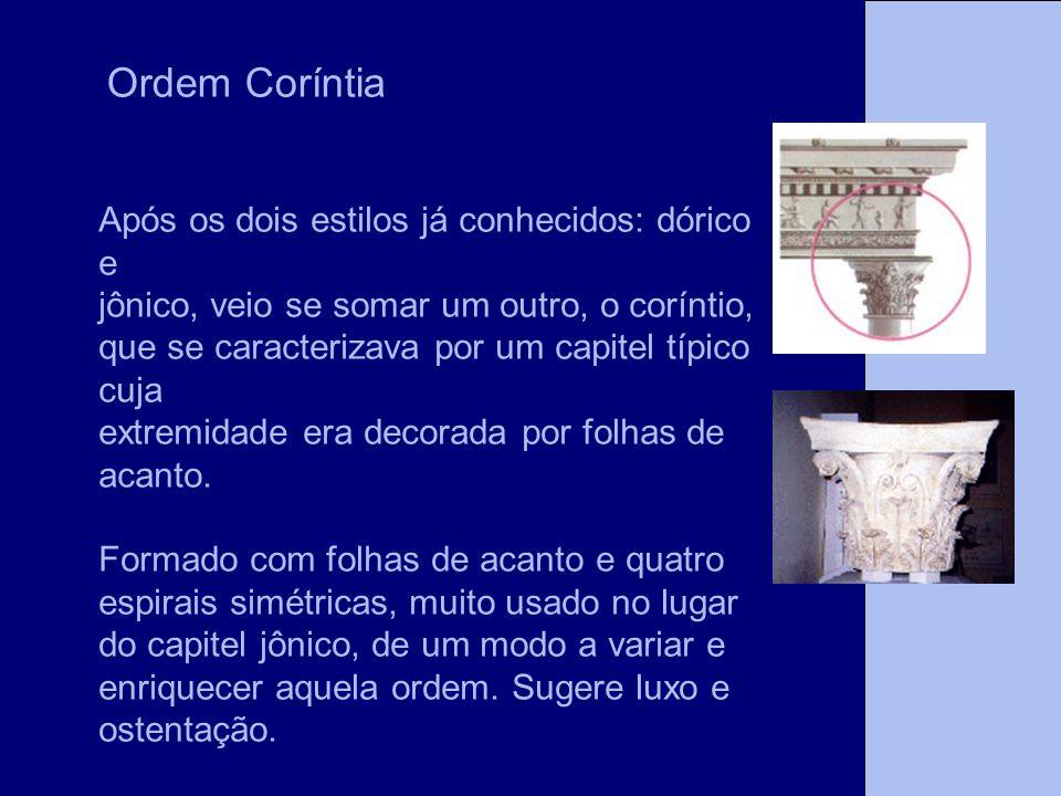 Ordem Coríntia Após os dois estilos já conhecidos: dórico e