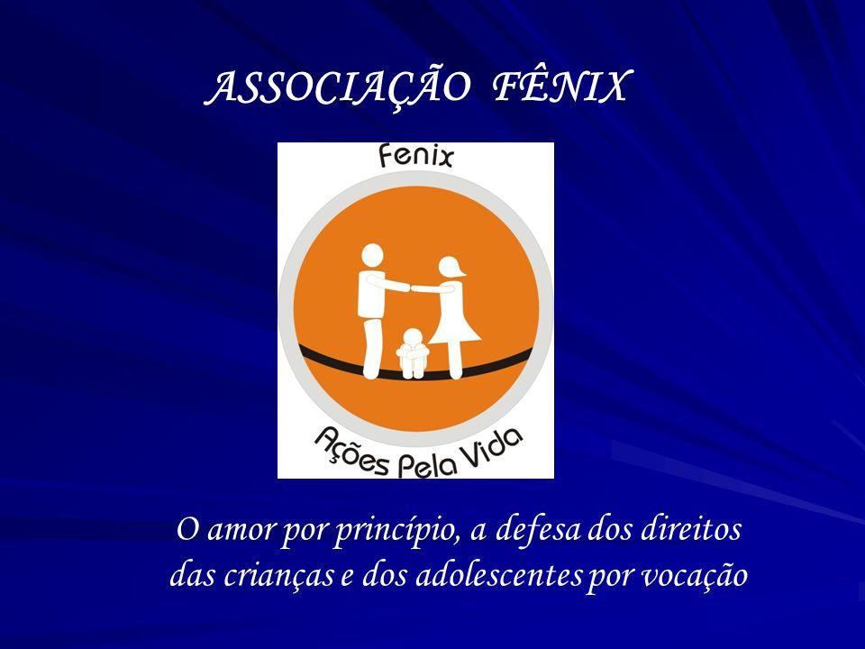 ASSOCIAÇÃO FÊNIX O amor por princípio, a defesa dos direitos