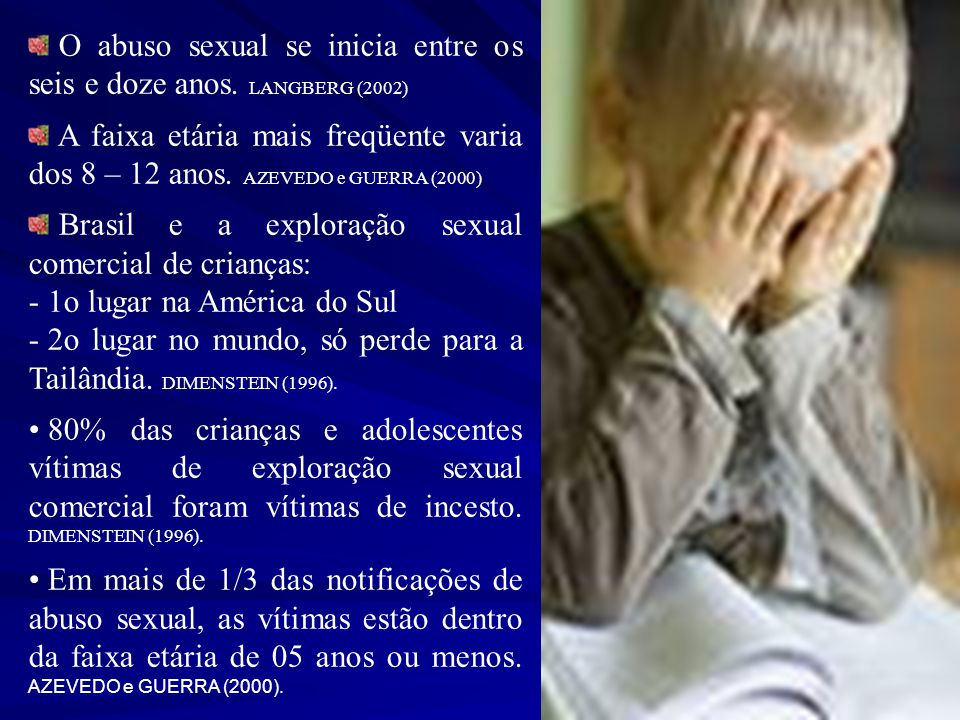 O abuso sexual se inicia entre os seis e doze anos. LANGBERG (2002)