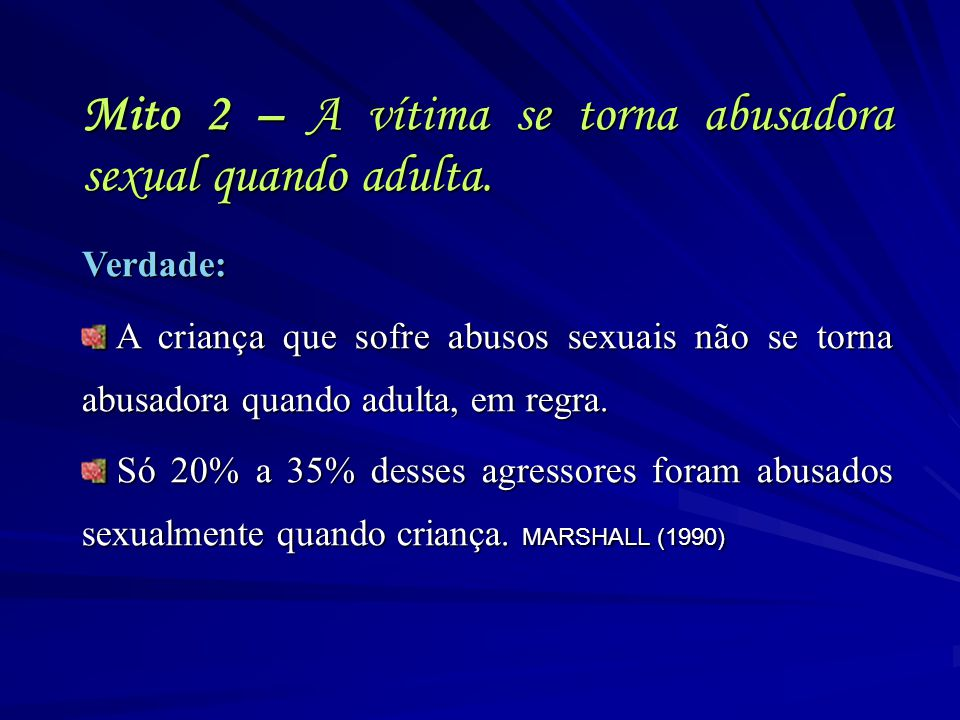 Mito 2 – A vítima se torna abusadora sexual quando adulta.