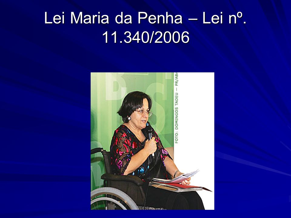 Lei Maria da Penha – Lei nº. 11.340/2006