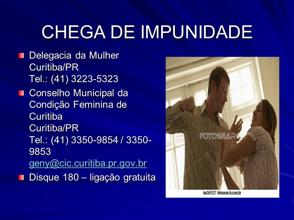 CHEGA DE IMPUNIDADE Delegacia da Mulher Curitiba/PR Tel.: (41) 3223-5323.