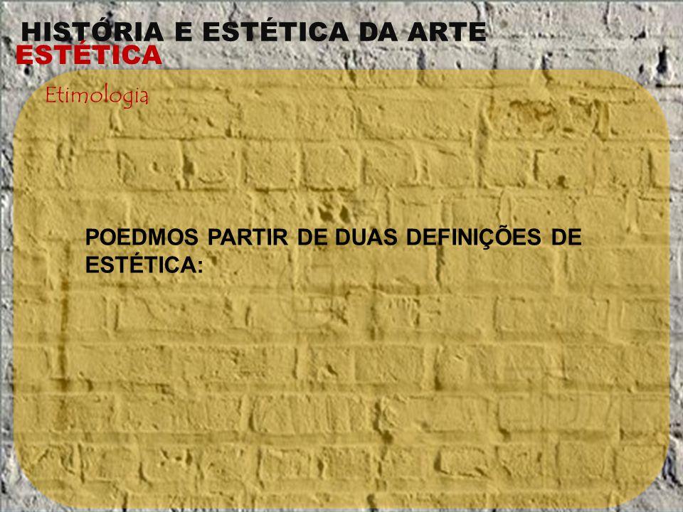 Etimologia POEDMOS PARTIR DE DUAS DEFINIÇÕES DE ESTÉTICA: