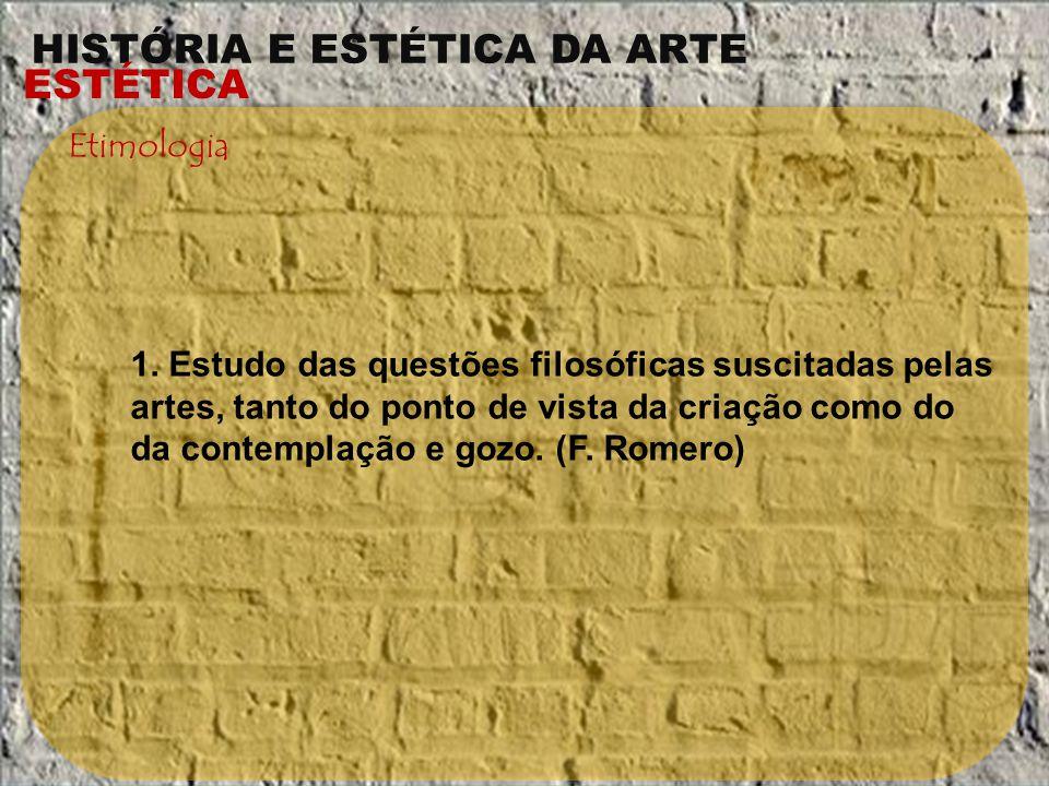 Etimologia 1. Estudo das questões filosóficas suscitadas pelas artes, tanto do ponto de vista da criação como do da contemplação e gozo.