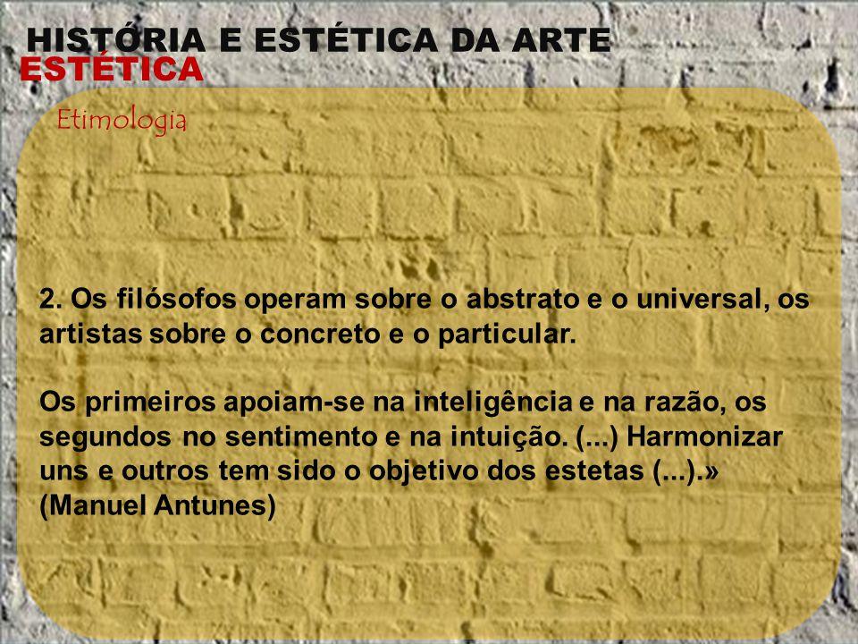 Etimologia 2. Os filósofos operam sobre o abstrato e o universal, os artistas sobre o concreto e o particular.
