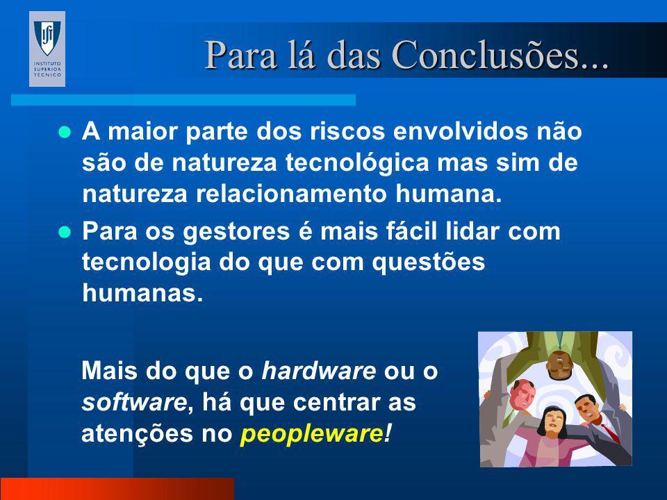 Para lá das Conclusões... A maior parte dos riscos envolvidos não são de natureza tecnológica mas sim de natureza relacionamento humana.