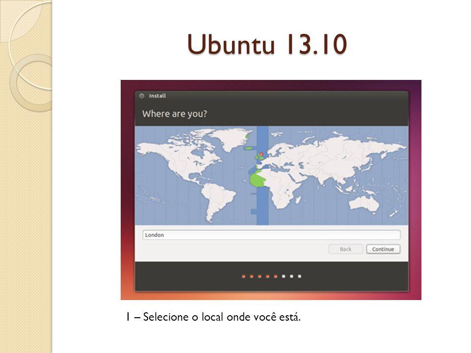 Ubuntu 13.10 1 – Selecione o local onde você está.