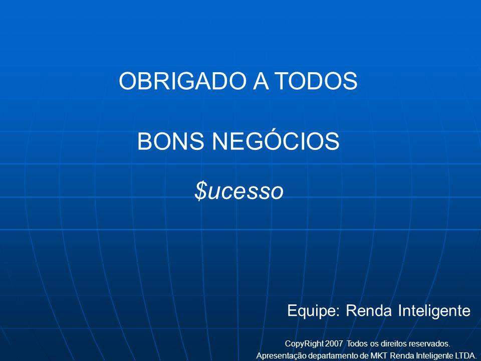 OBRIGADO A TODOS BONS NEGÓCIOS $ucesso Equipe: Renda Inteligente