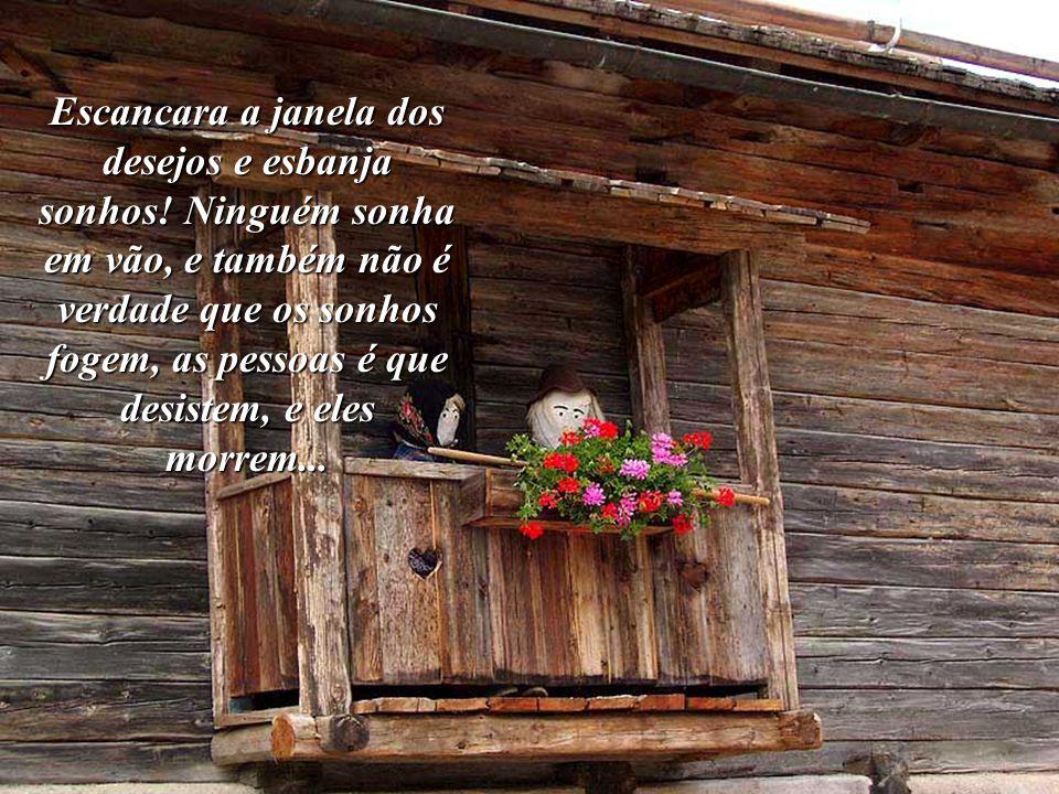 Escancara a janela dos desejos e esbanja sonhos