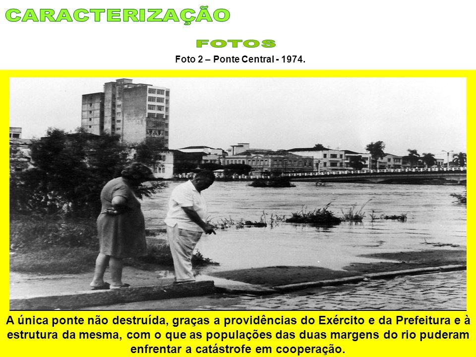CARACTERIZAÇÃO FOTOS. Foto 2 – Ponte Central - 1974.