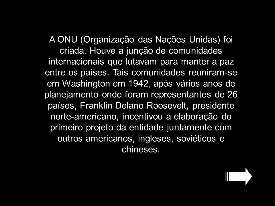 A ONU (Organização das Nações Unidas) foi criada