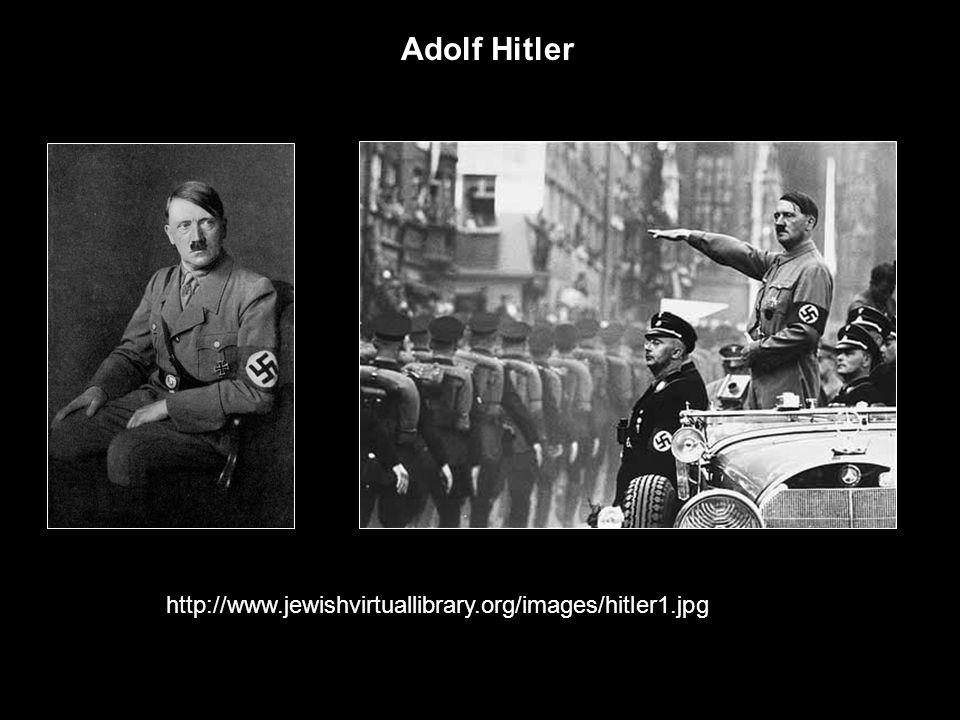 Adolf Hitler http://www.jewishvirtuallibrary.org/images/hitler1.jpg