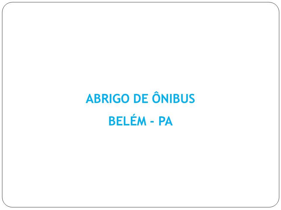 ABRIGO DE ÔNIBUS BELÉM - PA