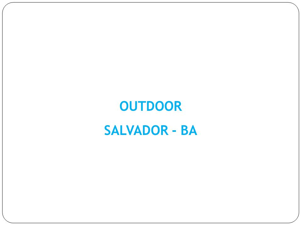 OUTDOOR SALVADOR - BA