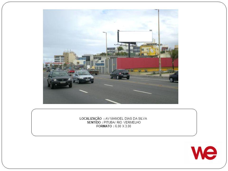 LOCALIZAÇÃO : AV MANOEL DIAS DA SILVA SENTIDO : PITUBA/ RIO VERMELHO