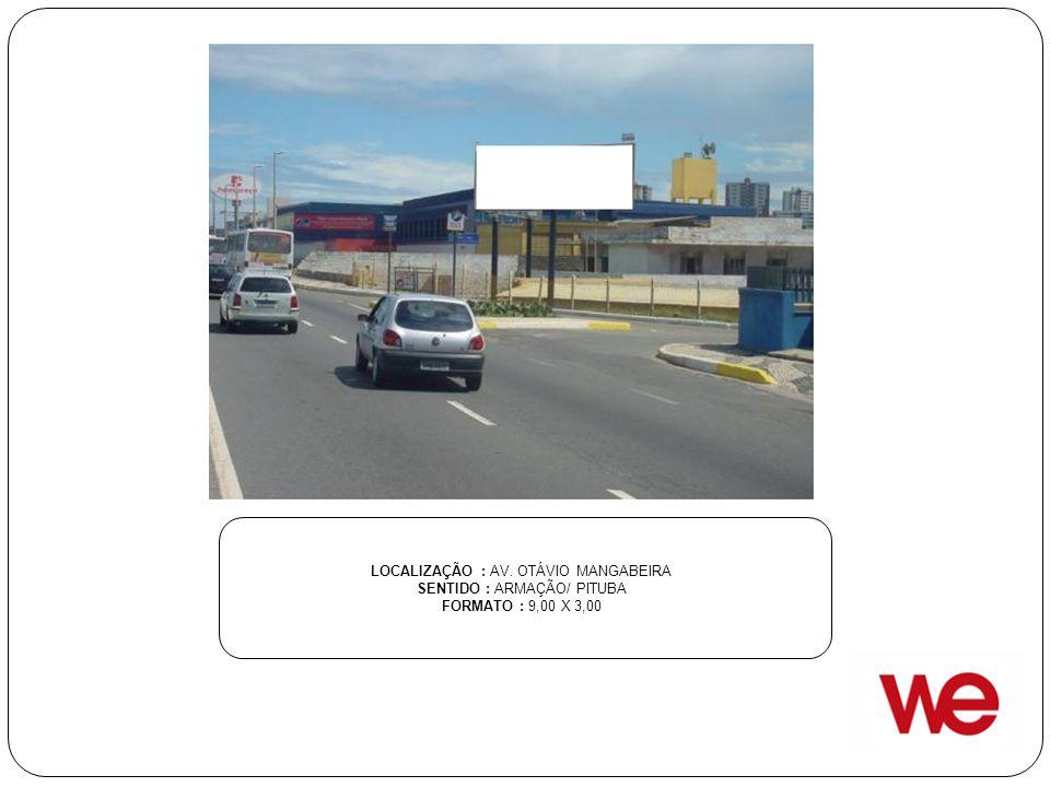 LOCALIZAÇÃO : AV. OTÁVIO MANGABEIRA SENTIDO : ARMAÇÃO/ PITUBA