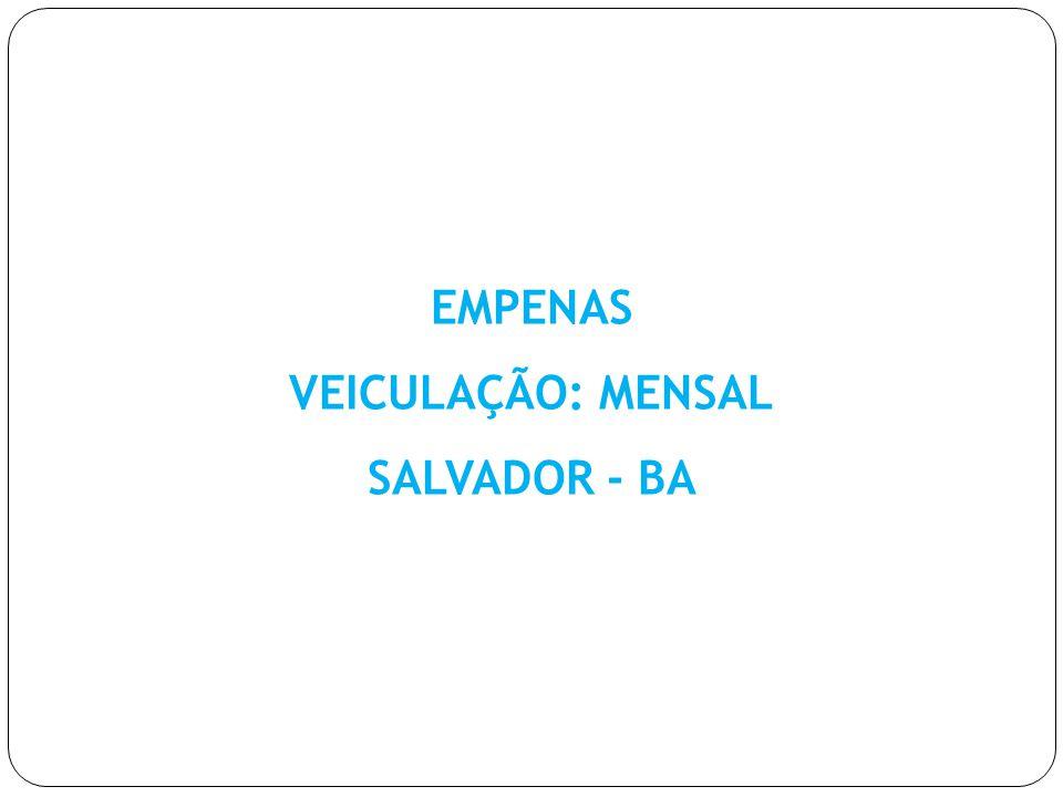 EMPENAS VEICULAÇÃO: MENSAL SALVADOR - BA