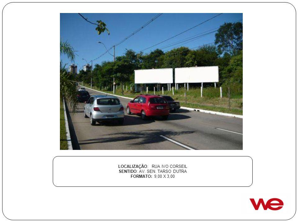 LOCALIZAÇÃO: RUA IVO CORSEIL SENTIDO: AV. SEN. TARSO DUTRA