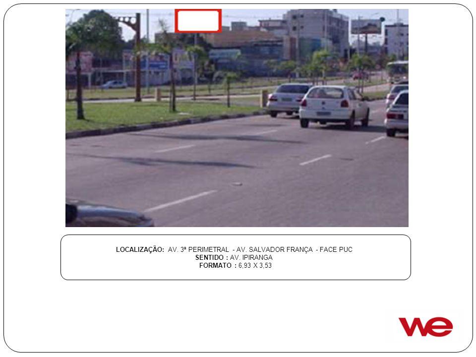 LOCALIZAÇÃO: AV. 3ª PERIMETRAL - AV. SALVADOR FRANÇA - FACE PUC