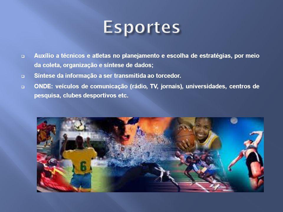 Esportes Auxílio a técnicos e atletas no planejamento e escolha de estratégias, por meio da coleta, organização e síntese de dados;