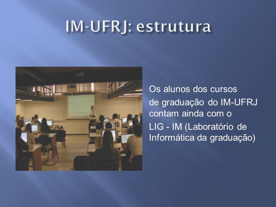 IM-UFRJ: estrutura Os alunos dos cursos de graduação do IM-UFRJ contam ainda com o LIG - IM (Laboratório de Informática da graduação)