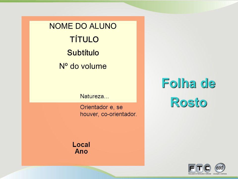 Folha de Rosto NOME DO ALUNO TÍTULO Subtítulo Nº do volume Local Ano