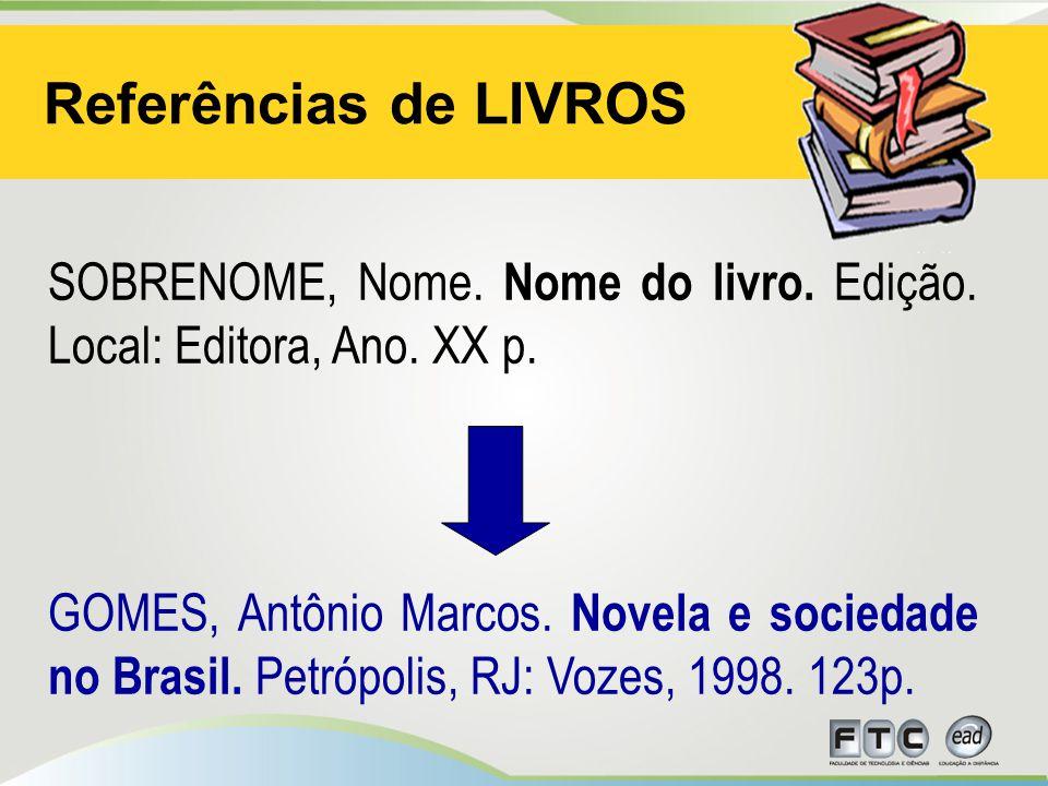 Referências de LIVROS SOBRENOME, Nome. Nome do livro. Edição. Local: Editora, Ano. XX p.