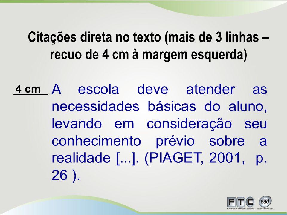 Citações direta no texto (mais de 3 linhas –recuo de 4 cm à margem esquerda)