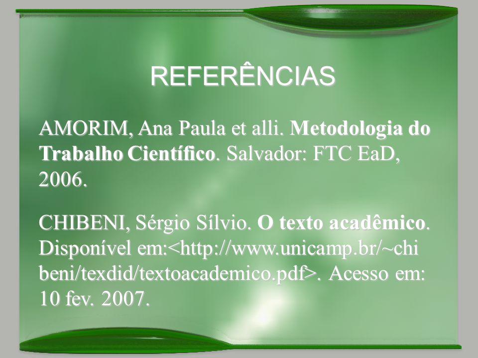 REFERÊNCIAS AMORIM, Ana Paula et alli. Metodologia do Trabalho Científico. Salvador: FTC EaD, 2006.