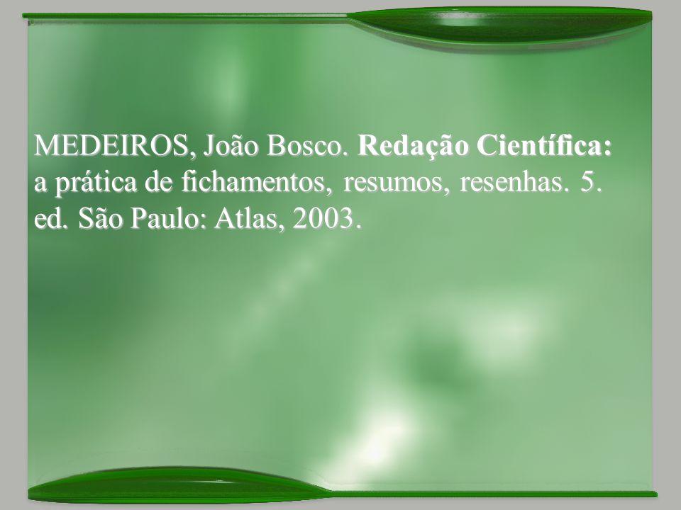 MEDEIROS, João Bosco. Redação Científica: a prática de fichamentos, resumos, resenhas.