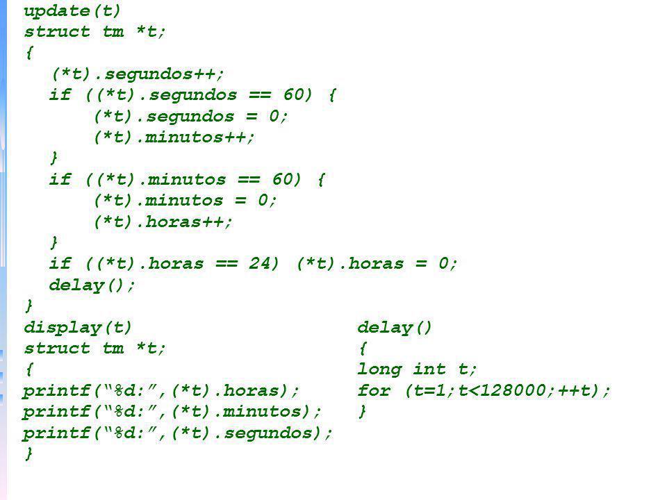 update(t) struct tm *t; { (*t).segundos++; if ((*t).segundos == 60) { (*t).segundos = 0; (*t).minutos++;