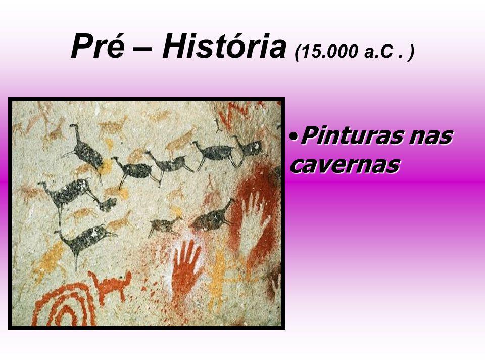 Pré – História (15.000 a.C . ) Pinturas nas cavernas