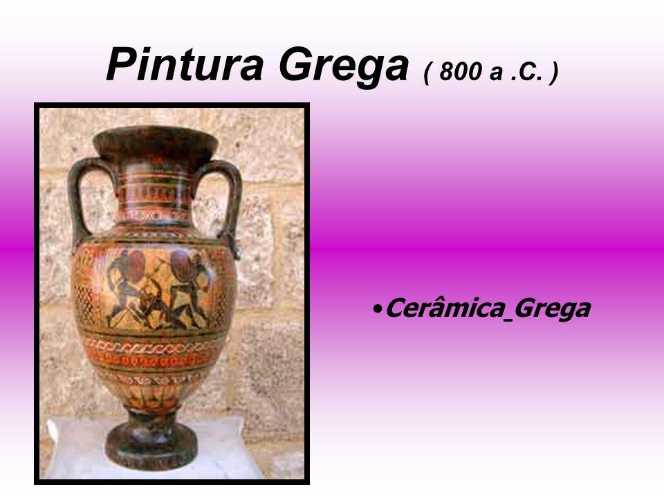 Pintura Grega ( 800 a .C. ) Cerâmica Grega