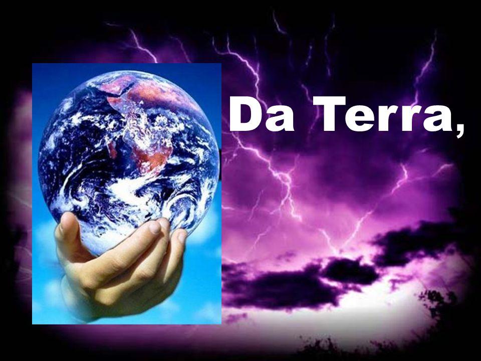 Da Terra, Da Terra, da Terra,