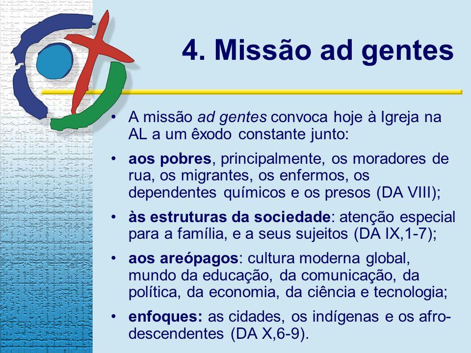4. Missão ad gentes A missão ad gentes convoca hoje à Igreja na AL a um êxodo constante junto: