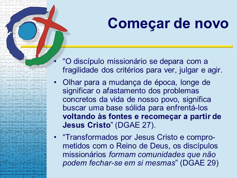 Começar de novo O discípulo missionário se depara com a fragilidade dos critérios para ver, julgar e agir.