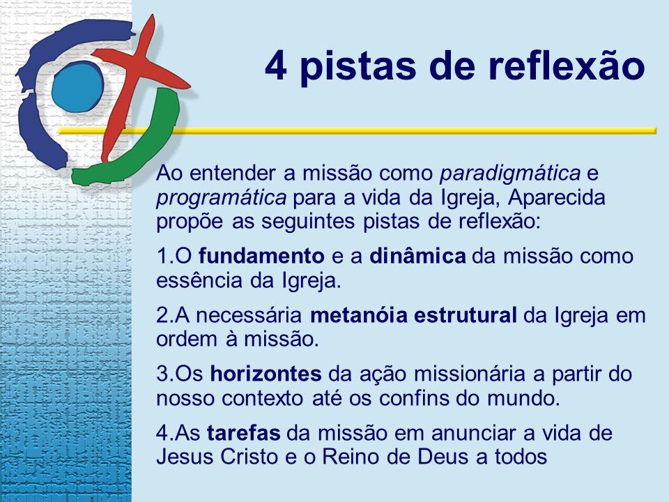 4 pistas de reflexão Ao entender a missão como paradigmática e programática para a vida da Igreja, Aparecida propõe as seguintes pistas de reflexão:
