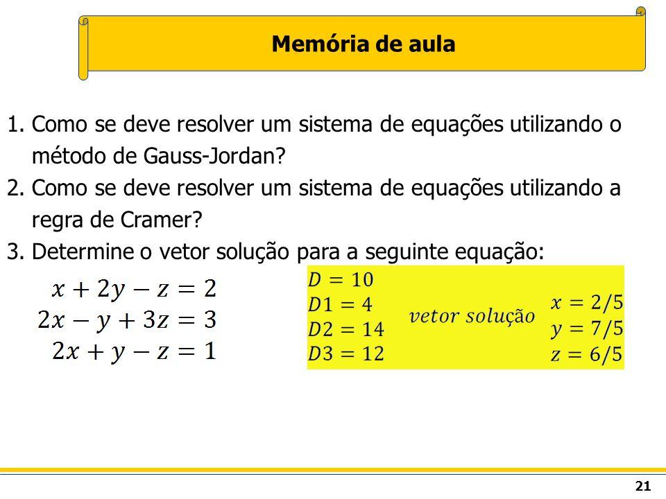 Memória de aula Como se deve resolver um sistema de equações utilizando o método de Gauss-Jordan