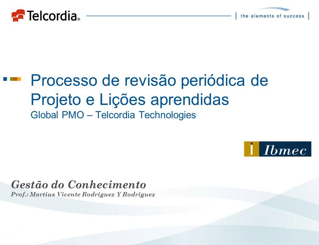 Processo de revisão periódica de Projeto e Lições aprendidas Global PMO – Telcordia Technologies