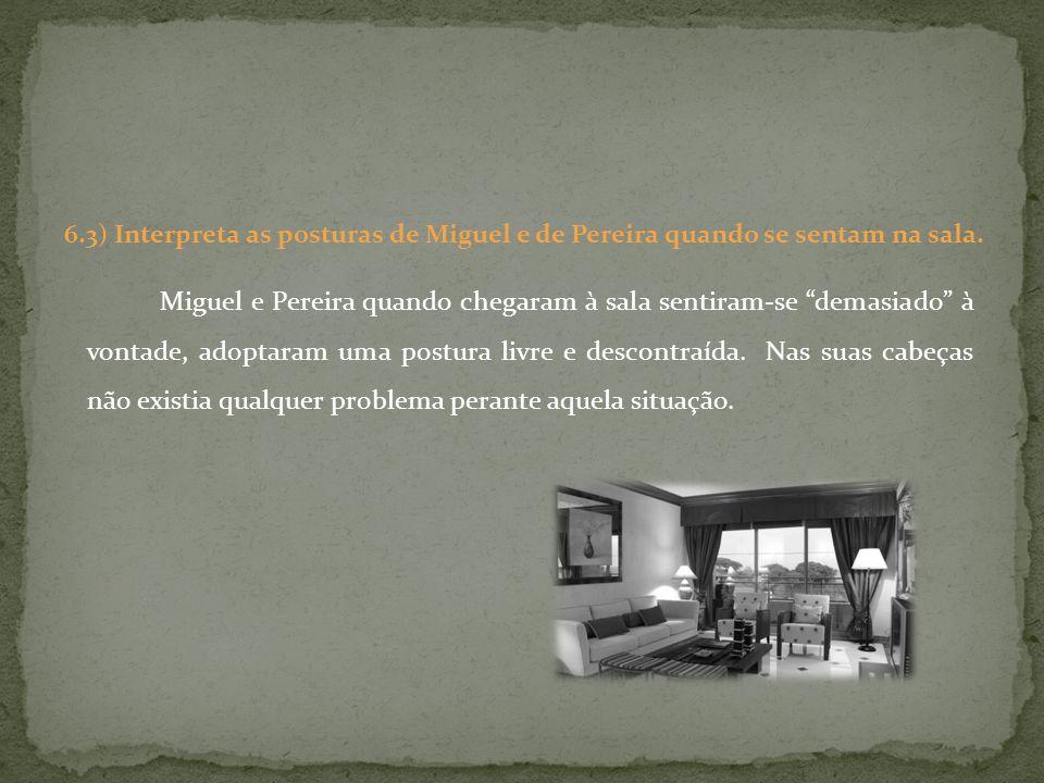 6.3) Interpreta as posturas de Miguel e de Pereira quando se sentam na sala.