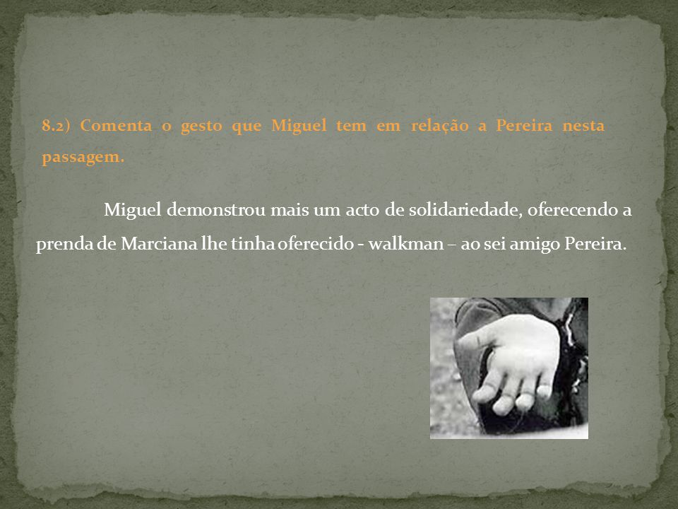 8.2) Comenta o gesto que Miguel tem em relação a Pereira nesta passagem.