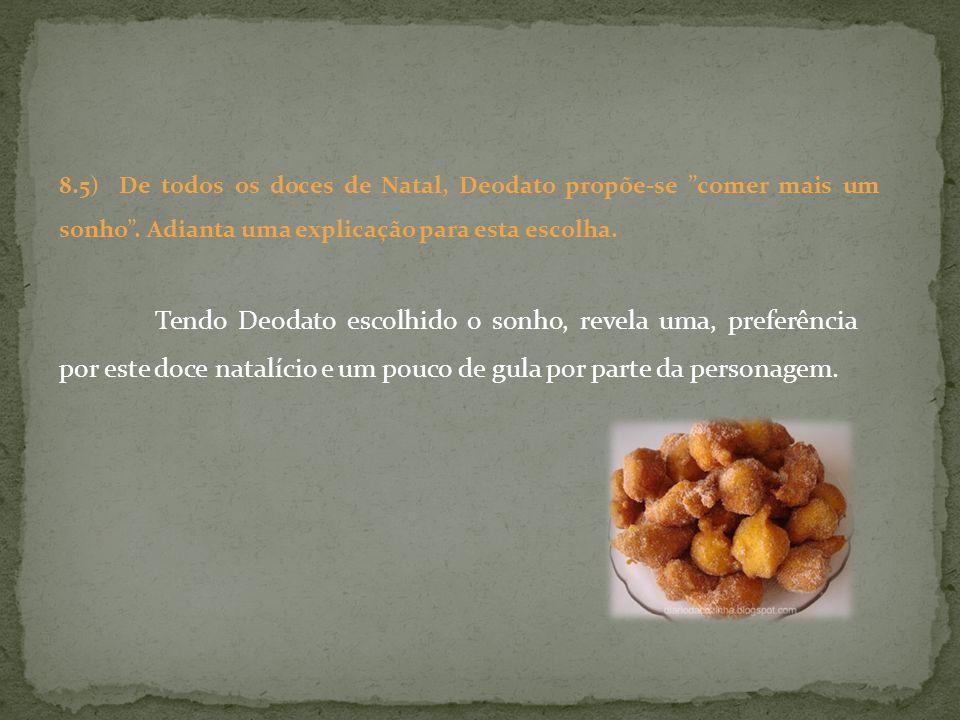 8.5) De todos os doces de Natal, Deodato propõe-se comer mais um sonho . Adianta uma explicação para esta escolha.